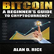 Bitcoin: A Beginner's Guide to Cryptocurrency | [Alan D. Rice]