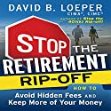 Stop the Retirement Rip-Off: How to Avoid Hidden Fees and Keep More of Your Money Audiobook by David B. Loeper Narrated by Erik Synnestvedt