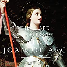 The Life and Prayers of Saint Joan of Arc (       UNABRIDGED) by Wyatt North Narrated by David Glass