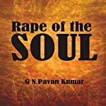 Rape of the Soul | G N Pavan Kumar