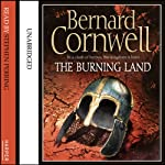 The Burning Land: Saxon Chronicles, Book 5 (       UNABRIDGED) by Bernard Cornwell Narrated by Stephen Perring