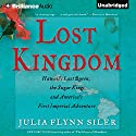 Lost Kingdom: Hawaii's Last Queen, the Sugar Kings, and America's First Imperial Adventure Audiobook by Julia Flynn Siler Narrated by Joyce Bean