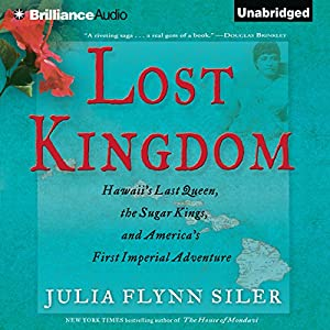 Lost Kingdom: Hawaii's Last Queen, the Sugar Kings, and America's First Imperial Adventure | [Julia Flynn Siler]