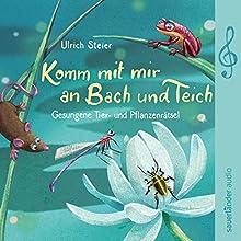 Komm mit mir an Bach und Teich: Gesungene Tier- und Pflanzenrätsel Hörbuch von Ulrich Steier Gesprochen von: Ulrich Steier