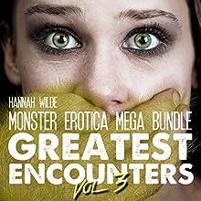 Monster Erotica Mega Bundle: Greatest Encounters, Vol. 3 Audiobook by Hannah Wilde Narrated by Hannah Wilde