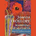 Marrying the Mistress Audiobook by Joanna Trollope Narrated by Lindsay Duncan