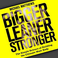 Bigger Leaner Stronger: The Simple Science of Building the Ultimate Male Body (       UNABRIDGED) by Michael Matthews Narrated by Jeff Justus