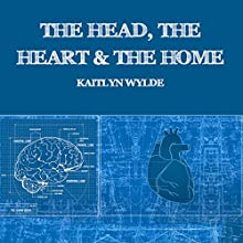 The Head, the Heart and the Home (       UNABRIDGED) by Kaitlyn Wylde Narrated by Barbara Benjamin-Creel