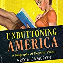 Unbuttoning America: A Biography of Peyton Place Audiobook by Ardis Cameron Narrated by Bernadette Dunne