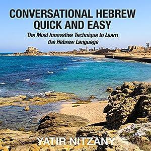 Conversational Hebrew Quick and Easy: The Most Innovative and Revolutionary Technique to Learn the Hebrew Language Hörbuch von Yatir Nitzany Gesprochen von: Ron Benhaim
