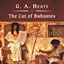 The Cat of Bubastes (       UNABRIDGED) by G. A. Henty Narrated by John Bolen