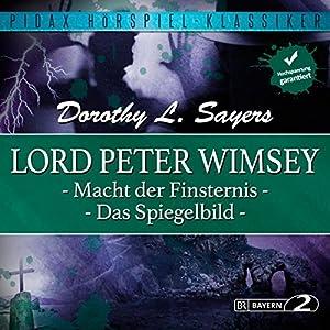 Macht der Finsternis / Das Spiegelbild (Lord Peter Wimsey 3 & 4) Hörspiel