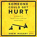 Someone Could Get Hurt: A Memoir of 21st-Century Parenthood Audiobook by Drew Magary Narrated by Drew Magary