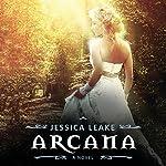 Arcana: A Novel | Jessica Leake