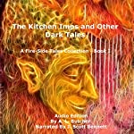 The Kitchen Imps and Other Dark Tales: Fire-Side Tales Collection, Book 1   A. L. Butcher