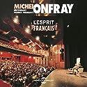 L'esprit français: Conférence-Débat : Michel Onfray répondant Patrick Frémeaux Discours Auteur(s) : Michel Onfray Narrateur(s) : Michel Onfray