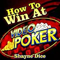 How to Win Big @ Video Poker Audiobook by Shayne Dice Narrated by Clay Willison