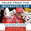 Tales from the Indianapolis 500: A Collection of the Greatest Indy 500 Stories Ever Told (       UNABRIDGED) by Jack Arute, Jenna Fryer, A. J. Foyt (foreword) Narrated by Tony Carnaghi