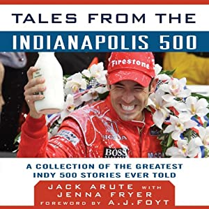 Tales from the Indianapolis 500: A Collection of the Greatest Indy 500 Stories Ever Told | [Jack Arute, Jenna Fryer, A. J. Foyt (foreword)]