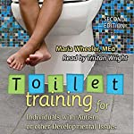 Toilet Training for Individuals with Autism or Other Developmental Issues, Second Edition | Maria Wheeler