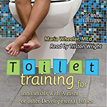 Toilet Training for Individuals with Autism or Other Developmental Issues, Second Edition Audiobook by Maria Wheeler Narrated by Tristan Wright