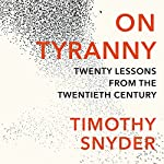 On Tyranny: Twenty Lessons from the Twentieth Century | Timothy Snyder