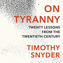On Tyranny: Twenty Lessons from the Twentieth Century | Livre audio Auteur(s) : Timothy Snyder Narrateur(s) : Timothy Snyder