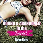 Bound and Abandoned in the Forest: A Very Rough Bondage Erotica Story | Rage Elric