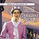Courageous Bride: Montclair in Wartime, 1939-1946: Brides of Montclair, Book 14 Audiobook by Jane Peart Narrated by Renee Raudman
