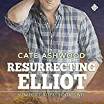 Resurrecting Elliot: Newport Boys, Book 2   Cate Ashwood