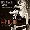 The Replacement Audiobook by Rachael Wade Narrated by Melissa Barr