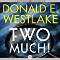 Two Much! (       UNABRIDGED) by Donald E. Westlake Narrated by Kevin Foley