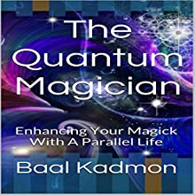 The Quantum Magician: Enhancing Your Magick with a Parallel Life (       UNABRIDGED) by Baal Kadmon Narrated by Resheph