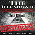 The Illuminati: Conspiracy Theories Surrounding the Secret Cult's Laws, History and Operations - Where's the Truth? Hörbuch von Seth Balfour Gesprochen von: W.B. Ward