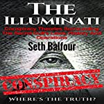 The Illuminati: Conspiracy Theories Surrounding the Secret Cult's Laws, History and Operations - Where's the Truth? | Seth Balfour