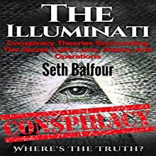 The Illuminati: Conspiracy Theories Surrounding the Secret Cult's Laws, History and Operations - Where's the Truth? Audiobook by Seth Balfour Narrated by W.B. Ward