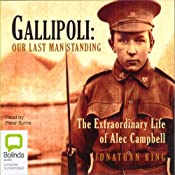 Gallipoli: Our Last Man Standing: The Extraordinary Life of Alec Campbell | [Jonathon King]