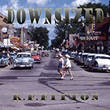 Downsized: A Novel of Possibility Audiobook by Robert P. Fitton Narrated by Robert P. Fitton