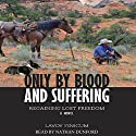 Only by Blood and Suffering Audiobook by LaVoy Finicum Narrated by Nathan T. Dunford