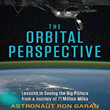 The Orbital Perspective: Lessons in Seeing the Big Picture from a Journey of 71 Million Miles | Livre audio Auteur(s) : Astronaut Ron Garan Narrateur(s) : Don Hagen
