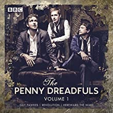 The Penny Dreadfuls: Volume 1: Guy Fawkes; Revolution; Hereward the Wake Radio/TV Program by David Reed, Humphrey Ker, Thom Tuck Narrated by  full cast, Miles Jupp, Richard E Grant, Sally Hawkins, Justin Edwards, Kevin Eldon, Marek Larwood, Margaret Caburn-Smith