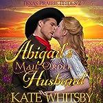 Abigail's Mail Order Husband: Texas Prairie Brides, Book 2 | Kate Whitsby