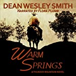 Warm Springs: A Thunder Mountain Novel, Volume 6 | Dean Wesley Smith