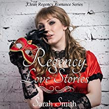 Regency Love Stories: Clean Regency Romance Series Audiobook by Sarah Smith Narrated by Kimberly Peterson