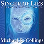 Singer of Lies: A Science Fantasy Novel | Michael R. Collings
