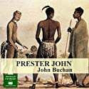 Prester John (       UNABRIDGED) by John Buchan Narrated by Peter Joyce