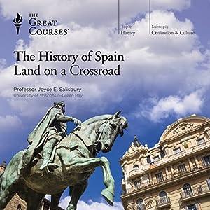 The History of Spain: Land on a Crossroad Vortrag von  The Great Courses Gesprochen von: Professor Joyce E. Salisbury
