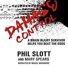 Damage Control: A Brain Injury Survivor Helps You Beat the Odds (       UNABRIDGED) by Phil Slott, Mary Spears Narrated by Mikael Naramore