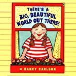 There's a Big, Beautiful World Out There! | Nancy Carlson