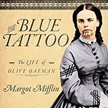 The Blue Tattoo: The Life of Olive Oatman: Women in the West, Book 1 Audiobook by Margot Mifflin Narrated by Kaipo Schwab